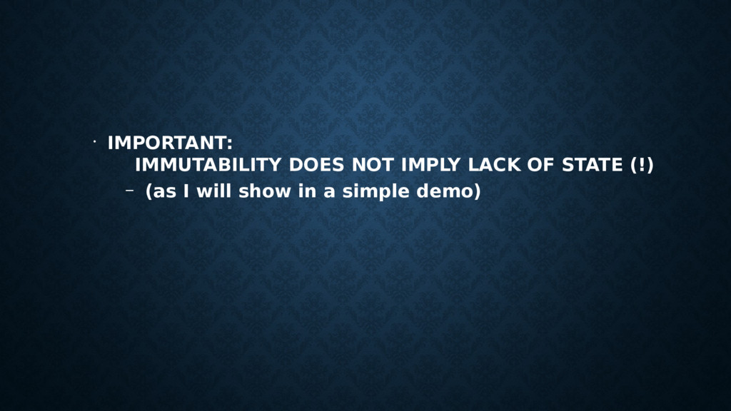 • IMPORTANT: IMMUTABILITY DOES NOT IMPLY LACK O...