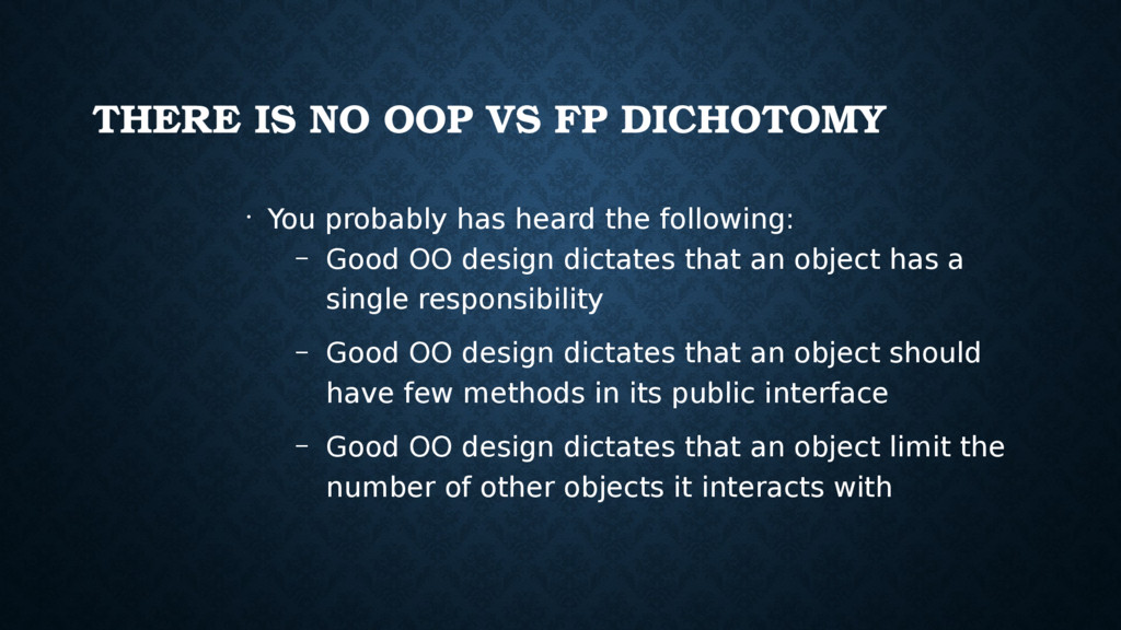 THERE IS NO OOP VS FP DICHOTOMY • You probably ...