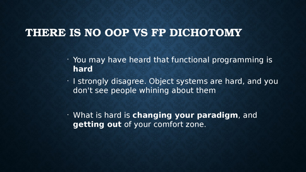 THERE IS NO OOP VS FP DICHOTOMY • You may have ...