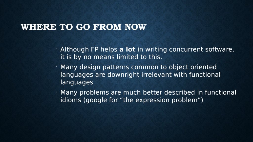 WHERE TO GO FROM NOW • Although FP helps a lot ...