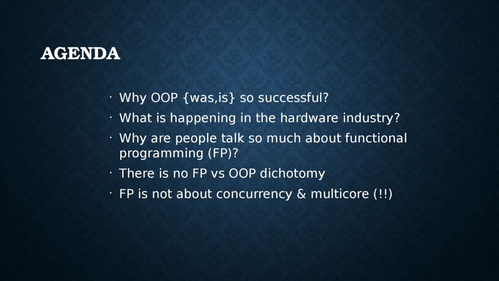 AGENDA • Why OOP {was,is} so successful? • What...