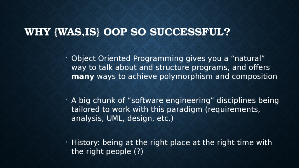 WHY {WAS,IS} OOP SO SUCCESSFUL? • Object Orient...