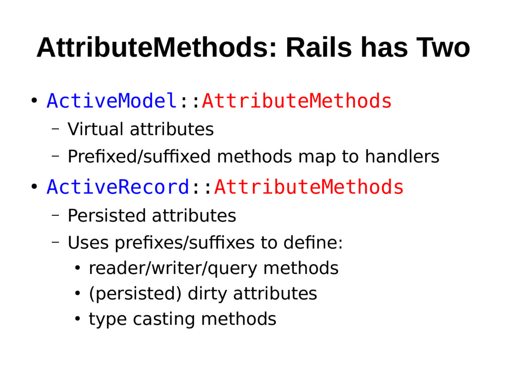 AttributeMethods: Rails has Two ● ActiveModel::...