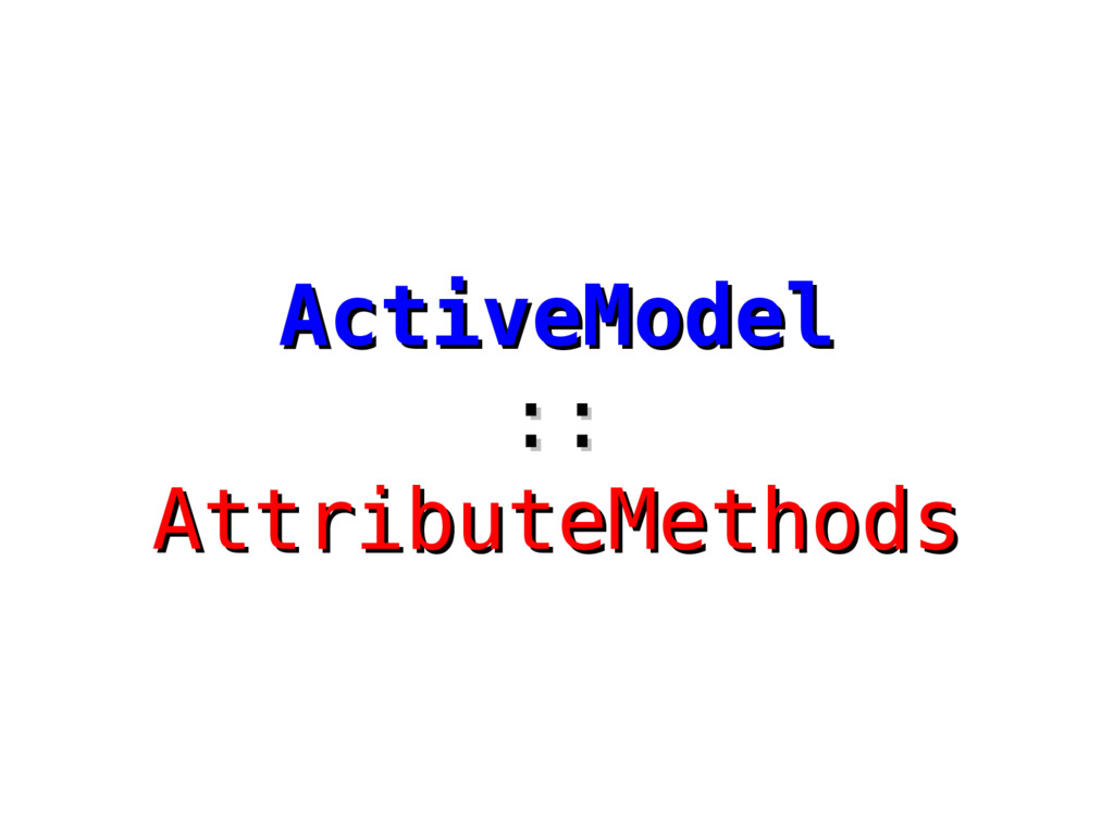 ActiveModel ActiveModel :: :: AttributeMethods ...