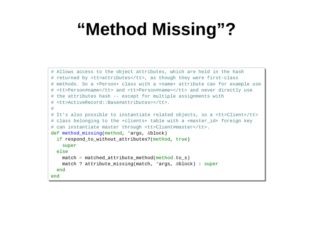 """Method Missing""? # Allows access to the object..."