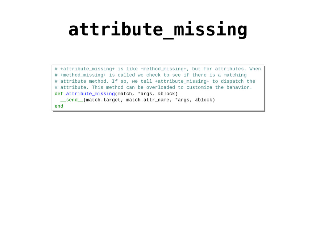 attribute_missing # +attribute_missing+ is like...