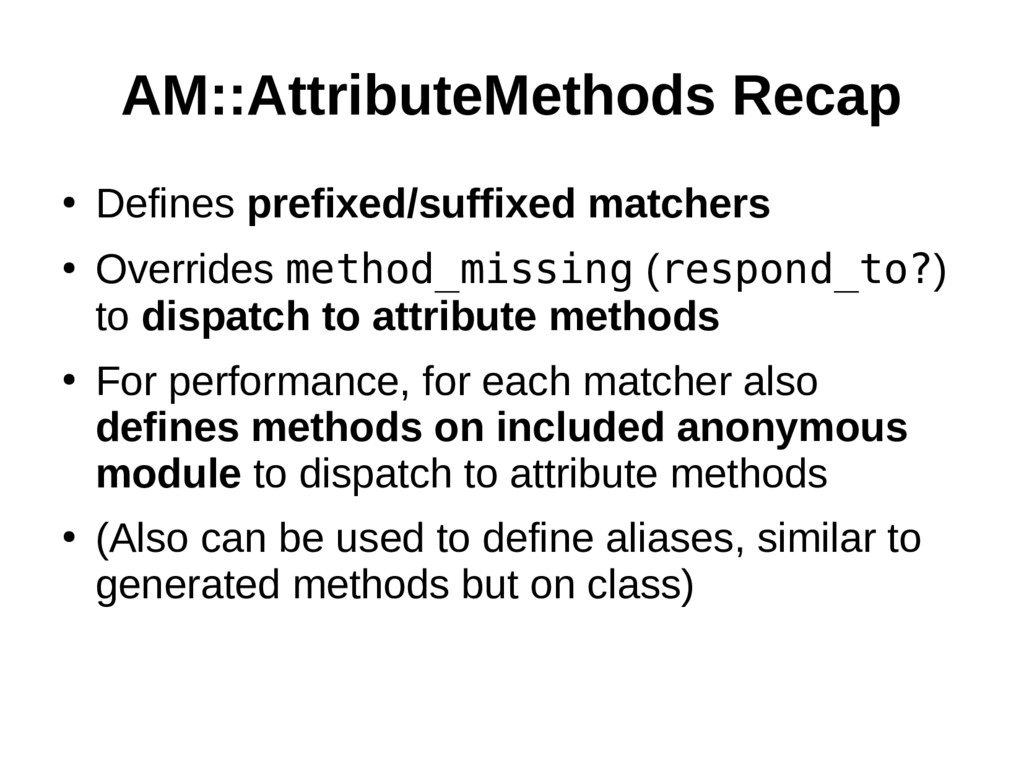 AM::AttributeMethods Recap ● Defines prefixed/s...