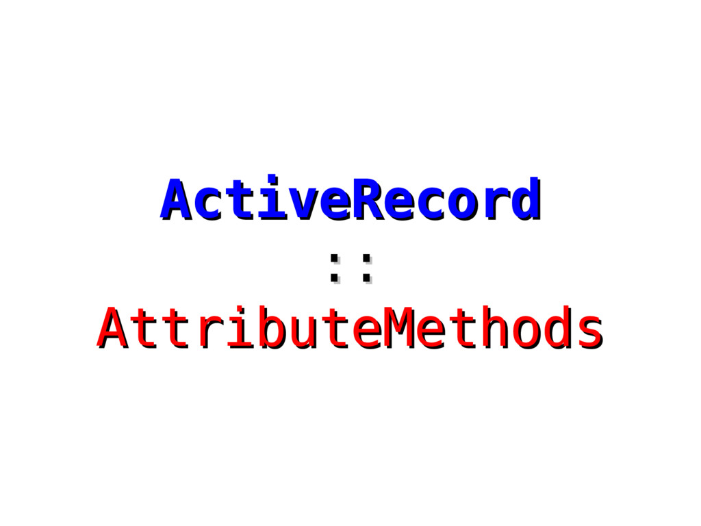 ActiveRecord ActiveRecord :: :: AttributeMethod...