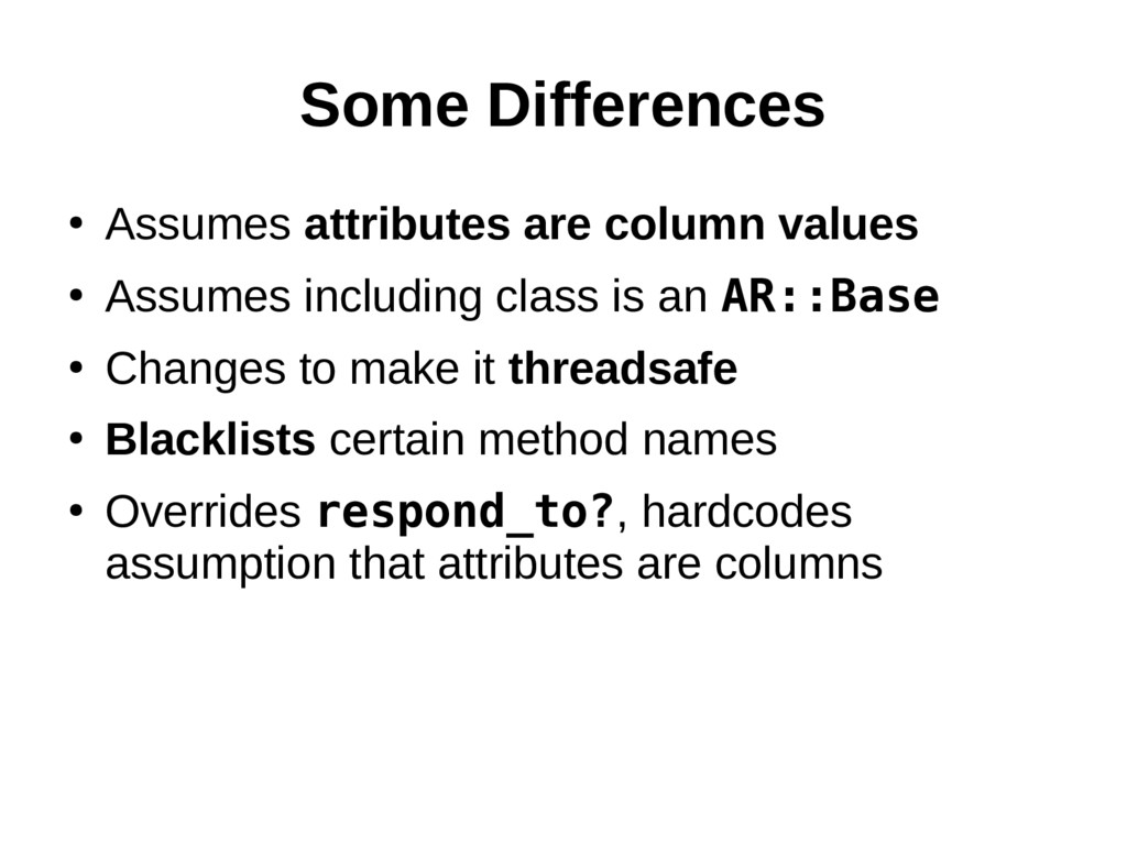 Some Differences ● Assumes attributes are colum...