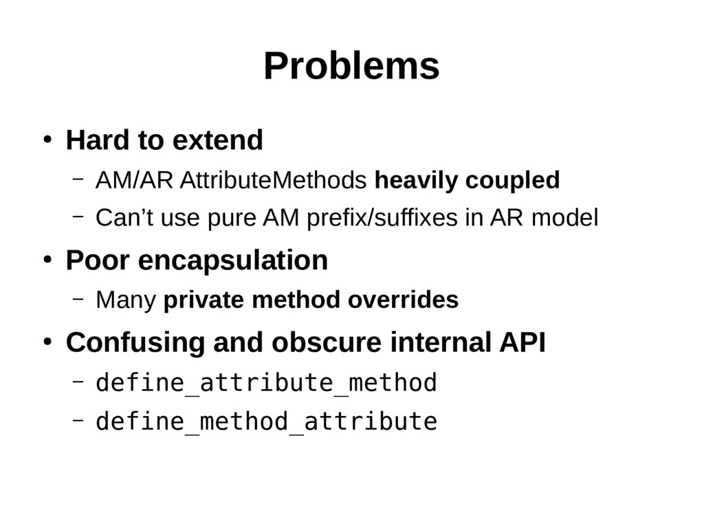 Problems ● Hard to extend – AM/AR AttributeMeth...