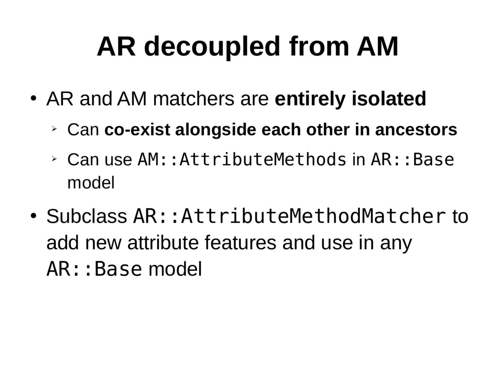 AR decoupled from AM ● AR and AM matchers are e...