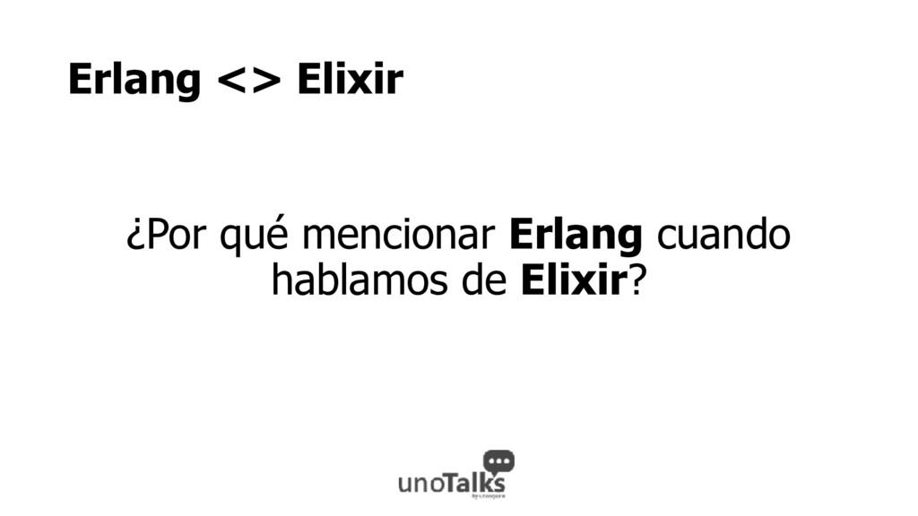 Erlang <> Elixir ¿Por qué mencionar Erlang cuan...