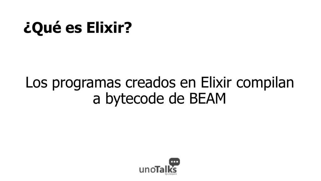 ¿Qué es Elixir? Los programas creados en Elixir...