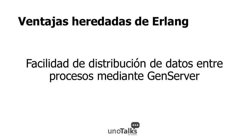 Ventajas heredadas de Erlang Facilidad de distr...