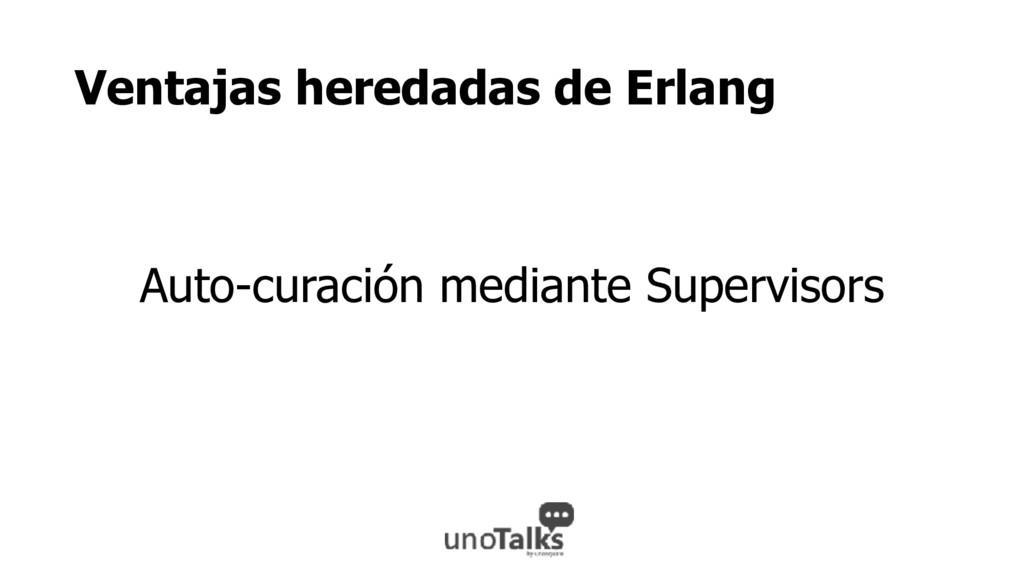 Ventajas heredadas de Erlang Auto-curación medi...