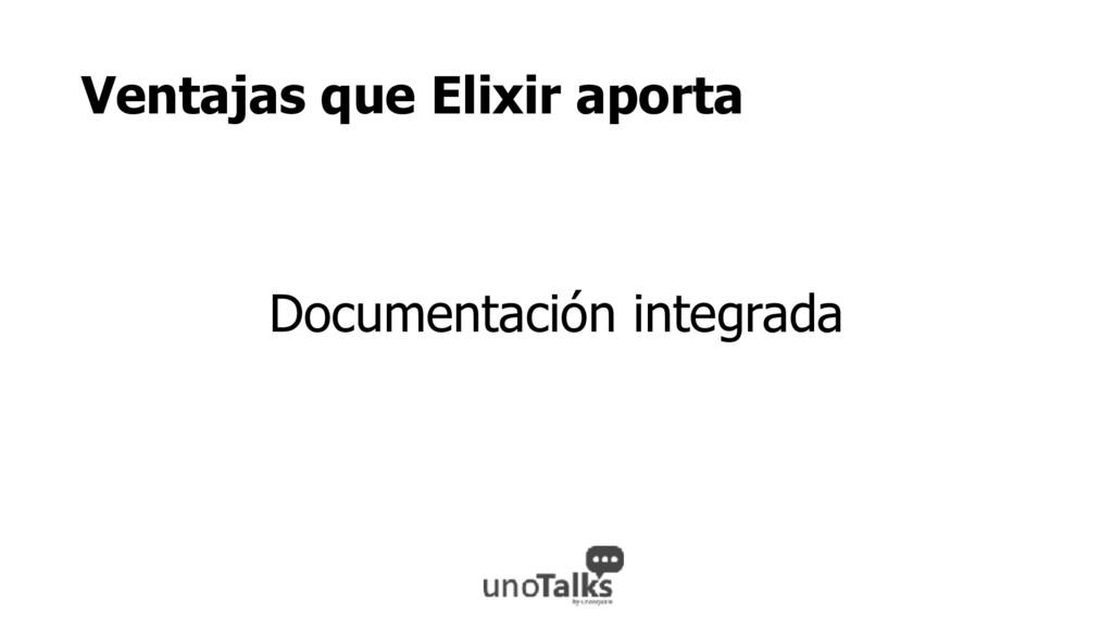 Ventajas que Elixir aporta Documentación integr...