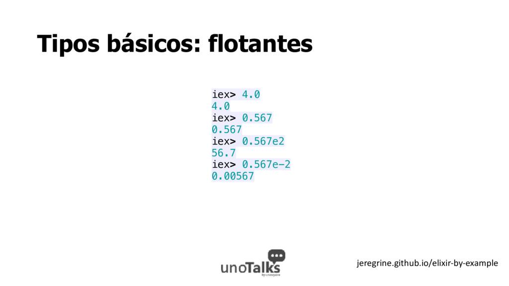 Tipos básicos: flotantes iex> 4.0 4.0 iex> 0.56...