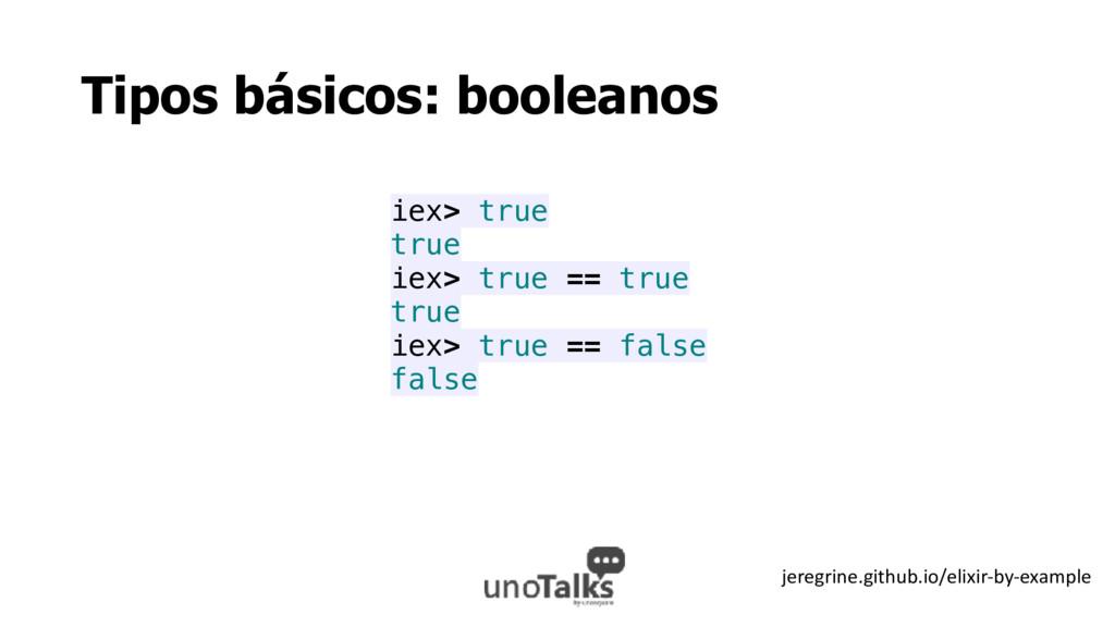 Tipos básicos: booleanos iex> true true iex> tr...