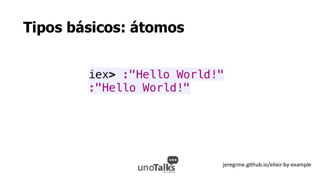 "Tipos básicos: átomos iex> :""Hello World!"" :""He..."