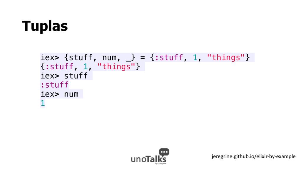 """Tuplas iex> {stuff, num, _} = {:stuff, 1, """"thin..."""