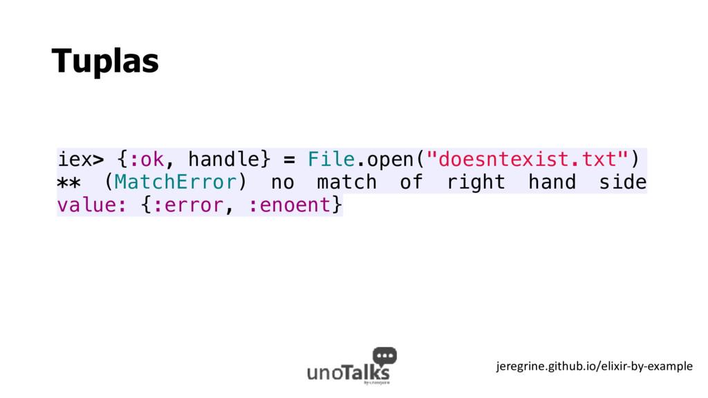 "Tuplas iex> {:ok, handle} = File.open(""doesntex..."