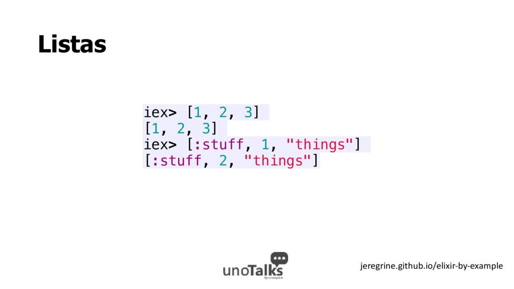 Listas iex> [1, 2, 3] [1, 2, 3] iex> [:stuff, 1...