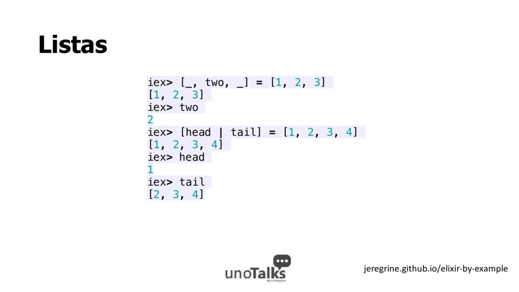 Listas iex> [_, two, _] = [1, 2, 3] [1, 2, 3] i...