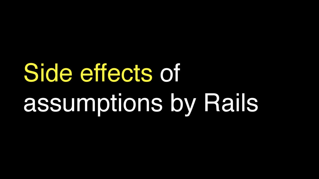 Side effects of assumptions by Rails