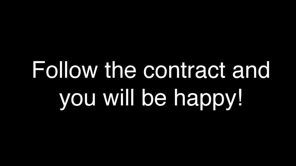 Follow the contract and you will be happy!
