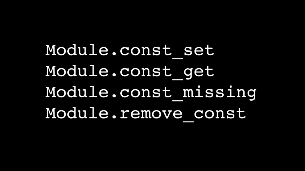 Module.const_set Module.const_get Module.const_...