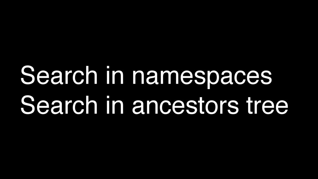 Search in namespaces Search in ancestors tree