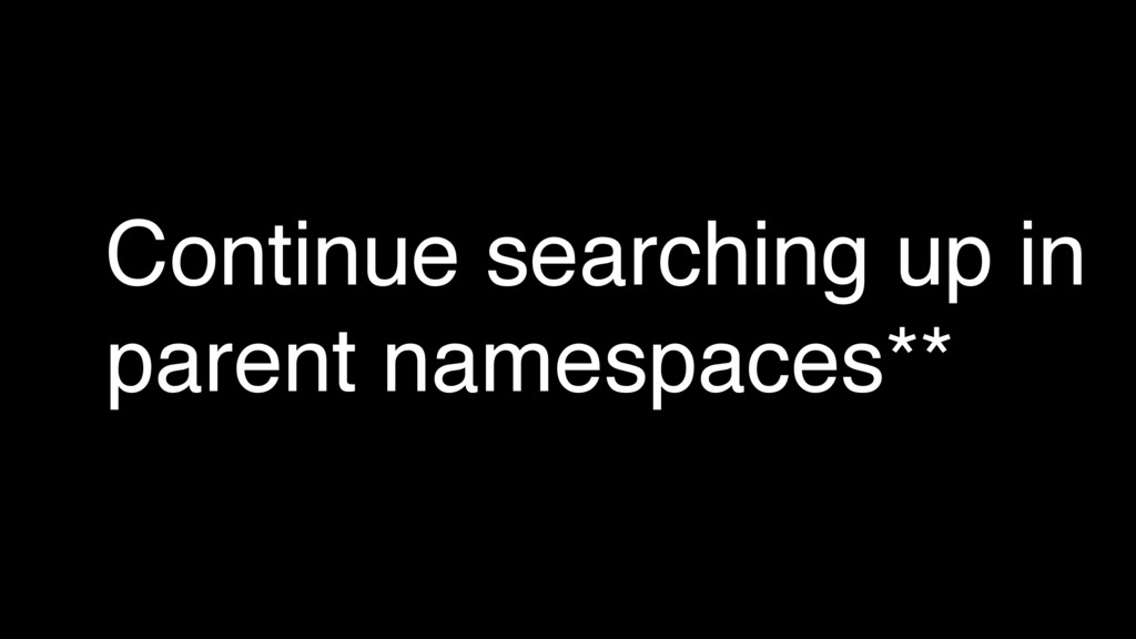 Continue searching up in parent namespaces**