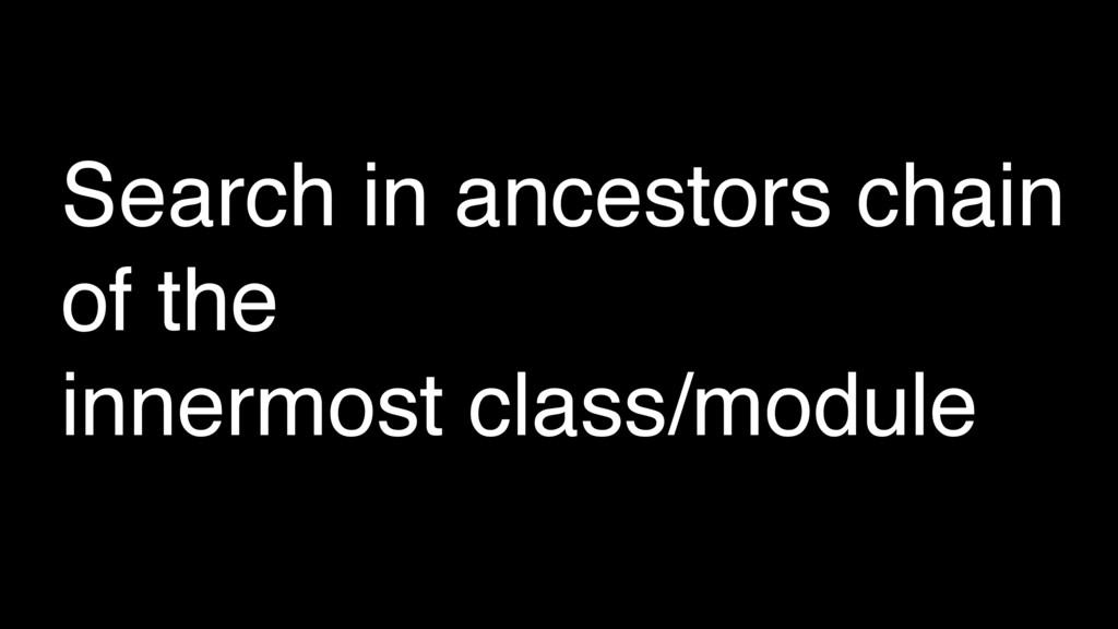 Search in ancestors chain of the innermost clas...