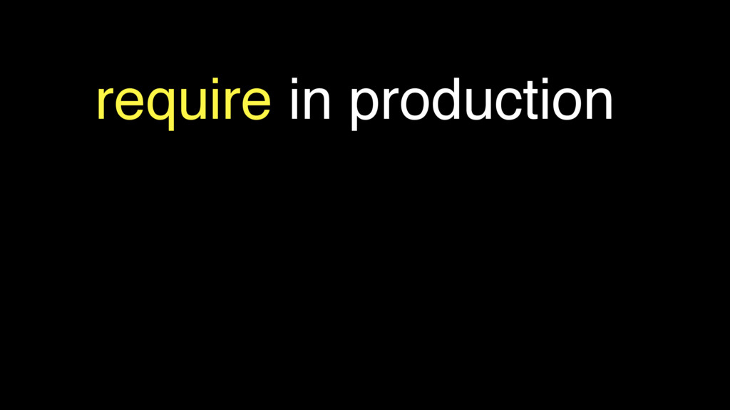 require in production