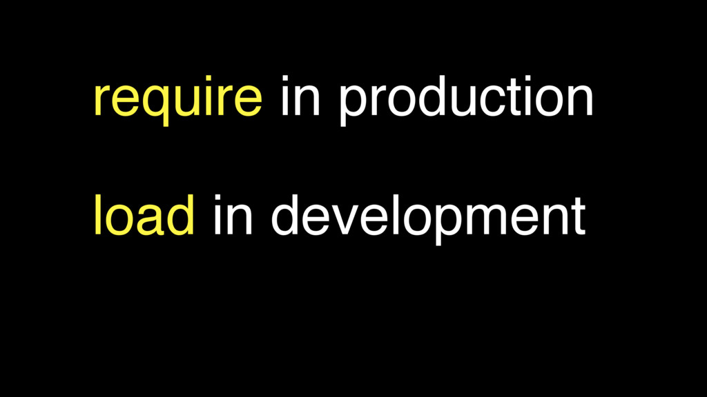 require in production load in development