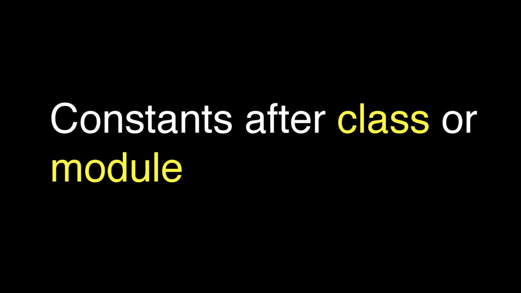 Constants after class or module