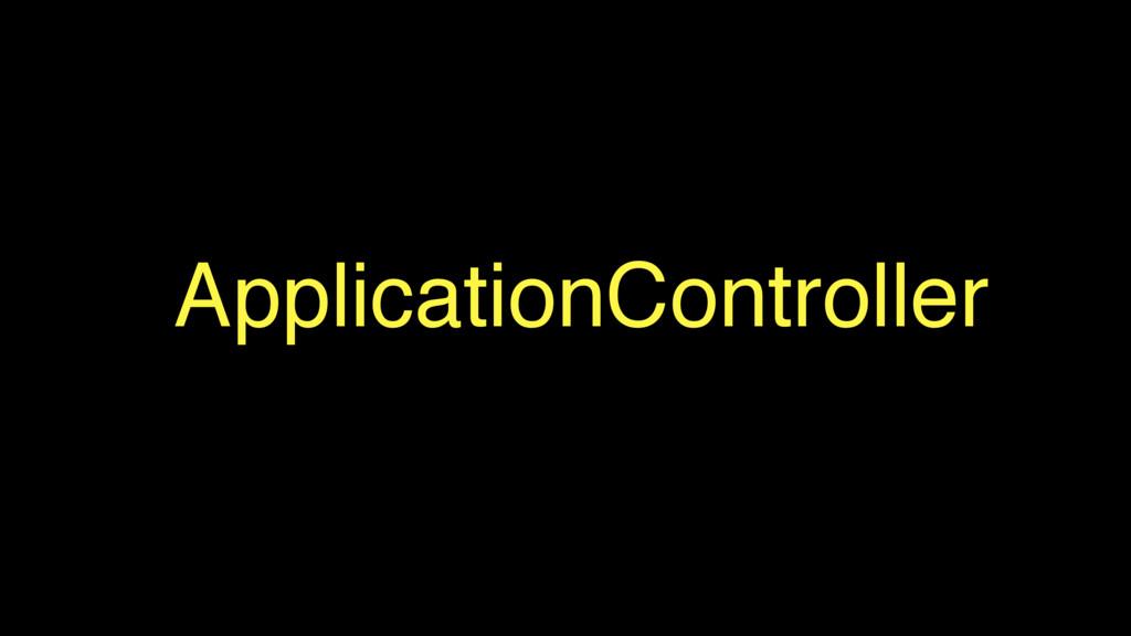 ApplicationController