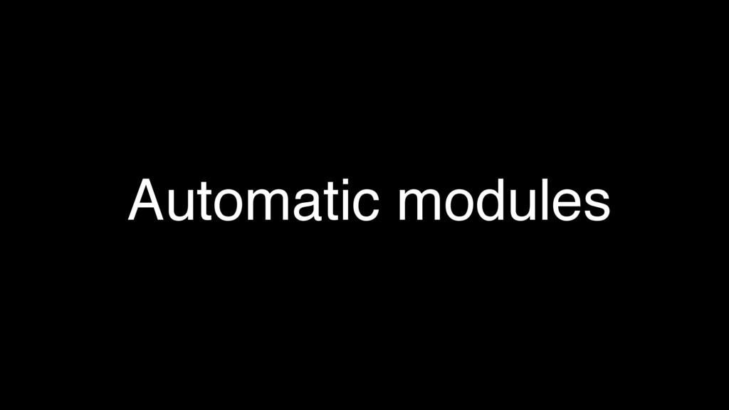 Automatic modules