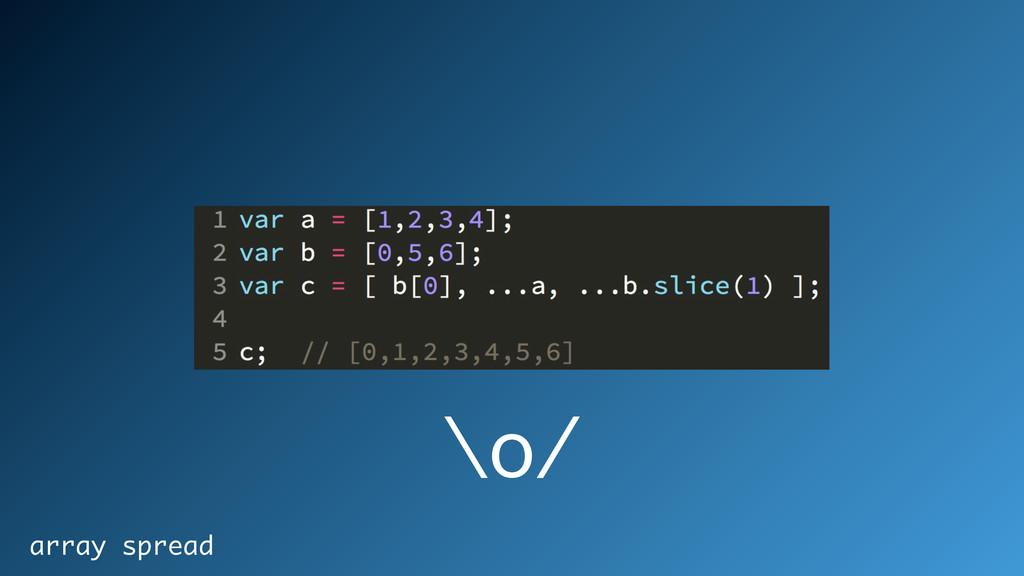 array spread \o/