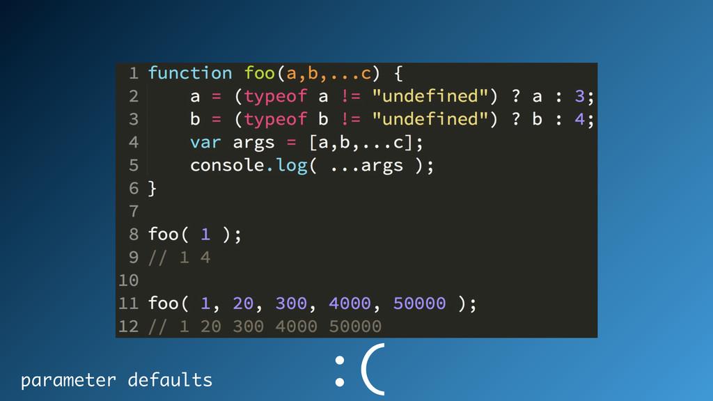 parameter defaults :(