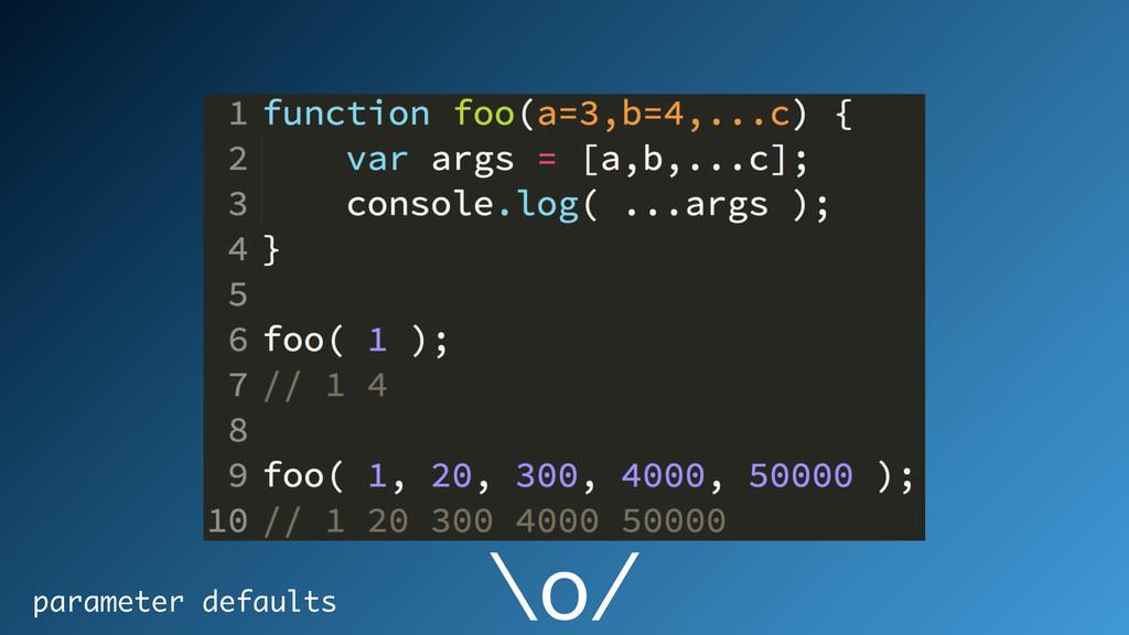 parameter defaults \o/