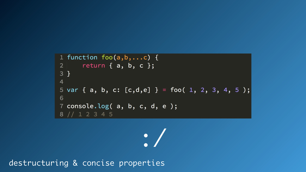 destructuring & concise properties :/
