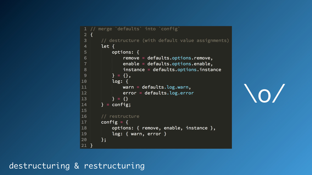 \o/ destructuring & restructuring