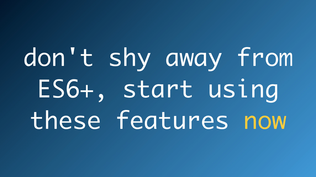 don't shy away from ES6+, start using these fea...