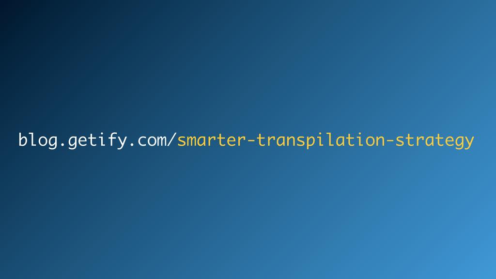 blog.getify.com/smarter-transpilation-strategy