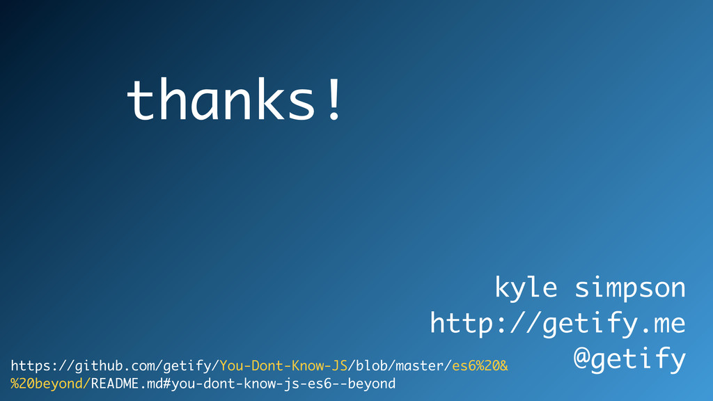 kyle simpson http://getify.me @getify thanks! h...