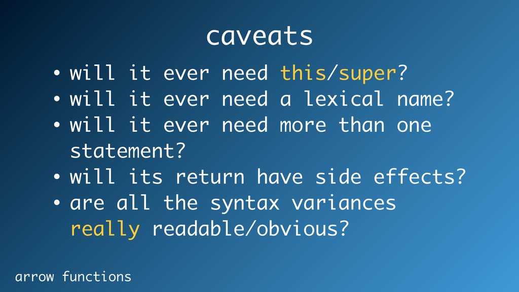 arrow functions • will it ever need this/super?...