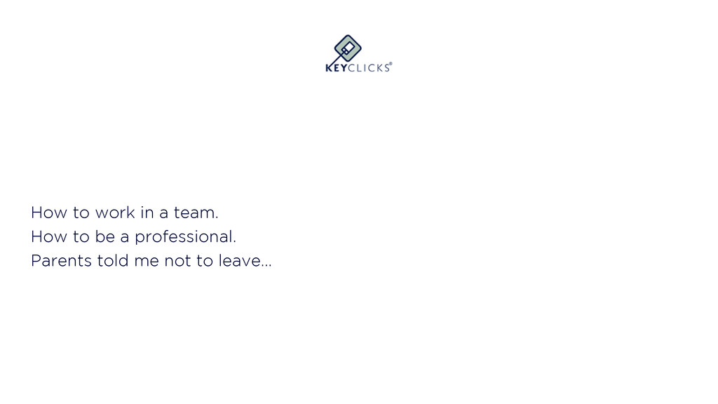 How to work in a team. How to be a professional...