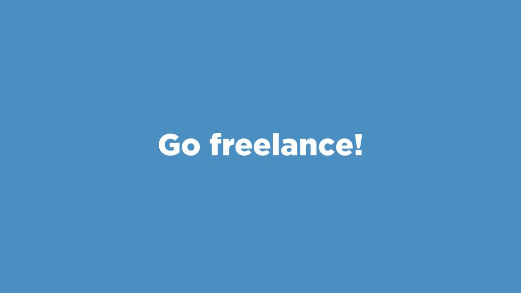 Go freelance!