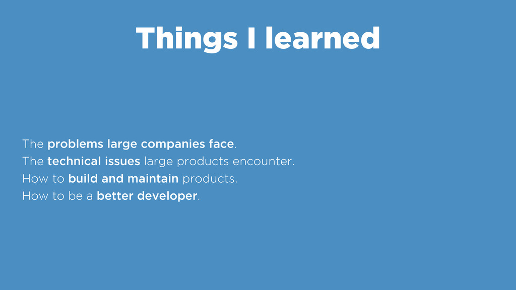 Things I learned The problems large companies f...